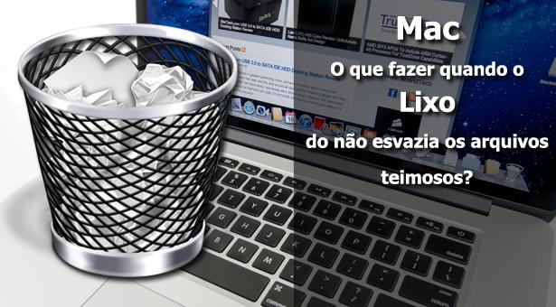 O Lixo do Mac Não Quer Esvaziar? Saiba Como Apagar Arquivos Teimosos