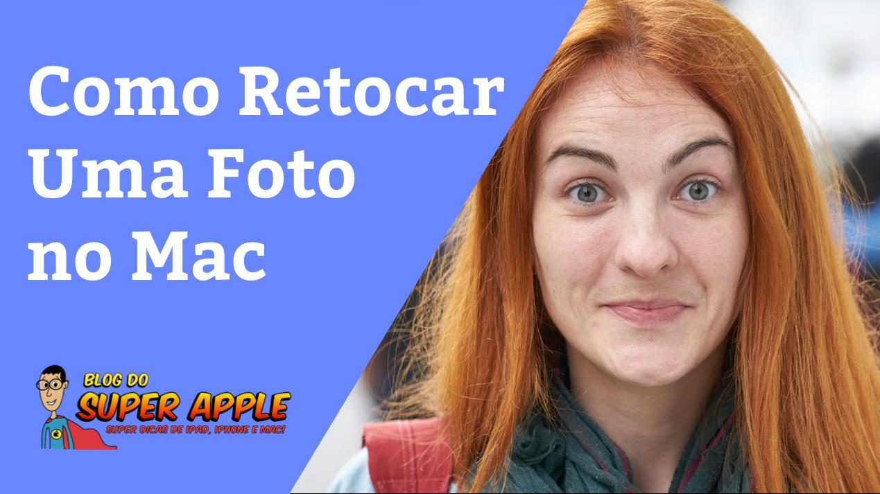 [Vídeo Aula] Como Retocar Uma Foto no Mac