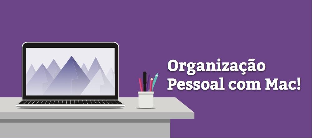 Como a Organização Pessoal Com o Mac Pode Melhorar a Sua Vida