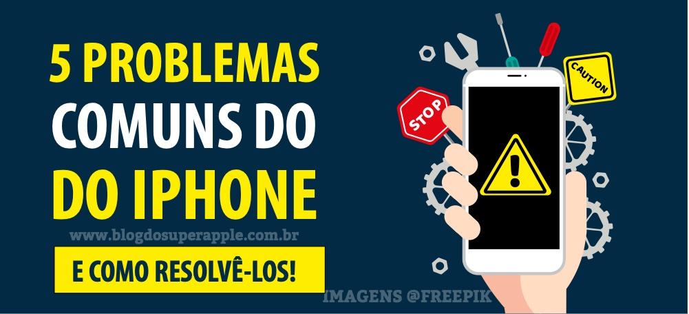 5 Problemas Comuns do iPhone e como Resolvê-los Mesmo Que Você Seja Iniciante!