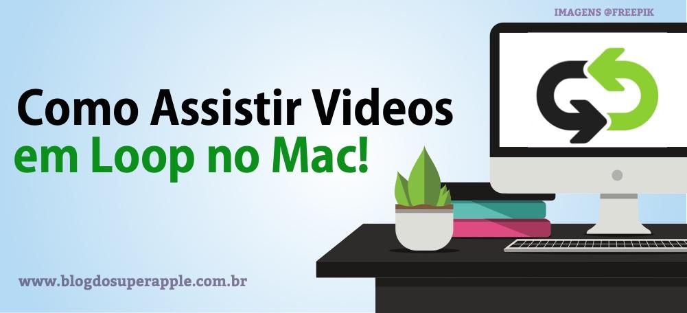 Aprenda Como Exibir Vídeo em Loop no Mac